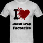 'I love death-trap factories' T-shirt